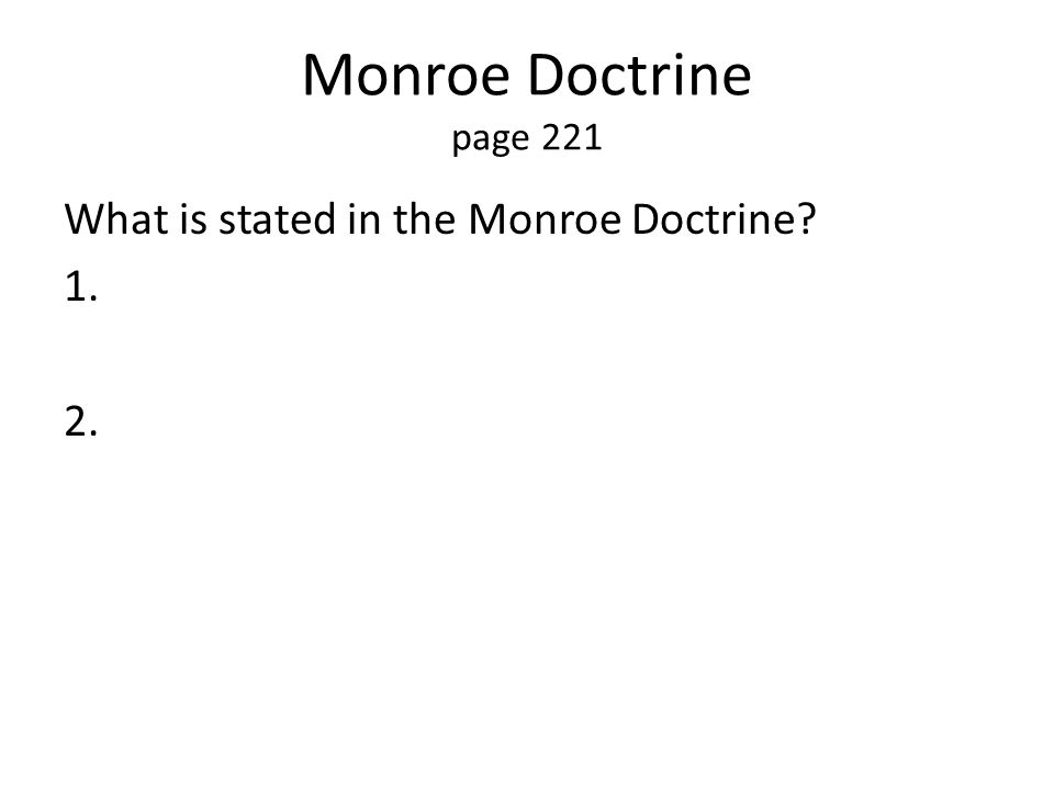 Monroe Doctrine page 221 What is stated in the Monroe Doctrine 1. 2.