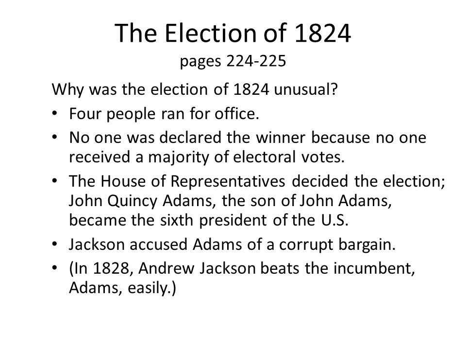 The Election of 1824 pages 224-225 Why was the election of 1824 unusual Four people ran for office.