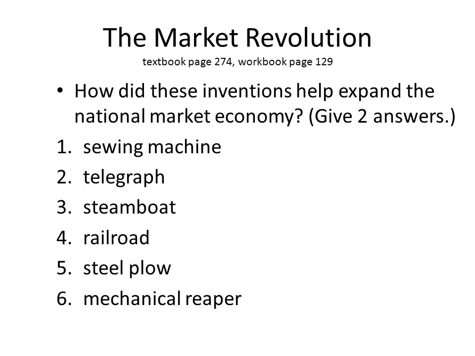 The Market Revolution textbook page 274, workbook page 129