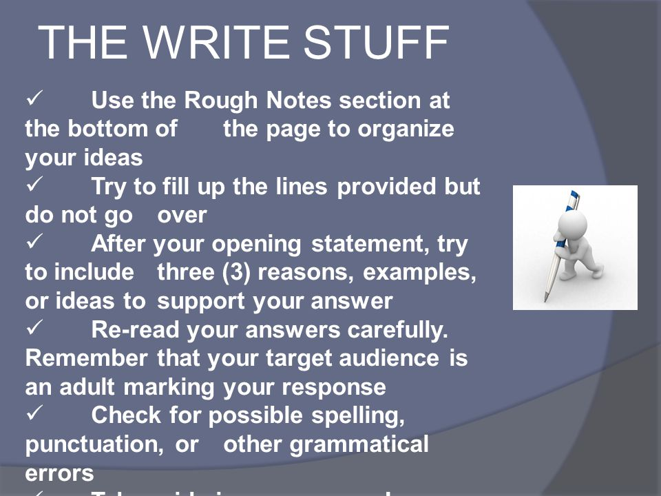 THE WRITE STUFF Use the Rough Notes section at the bottom of the page to organize your ideas. Try to fill up the lines provided but do not go over.