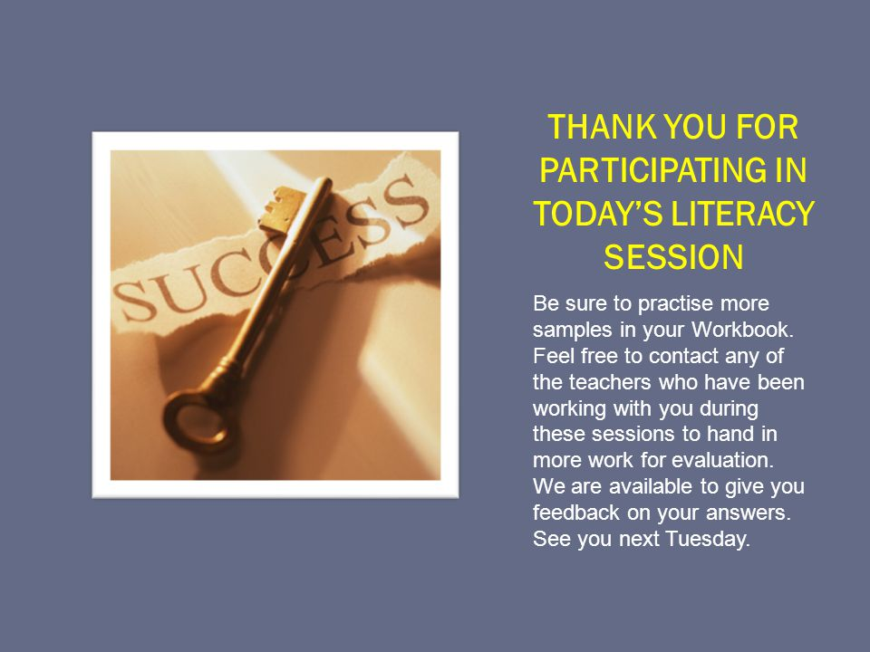 THANK YOU FOR PARTICIPATING IN TODAY'S LITERACY SESSION