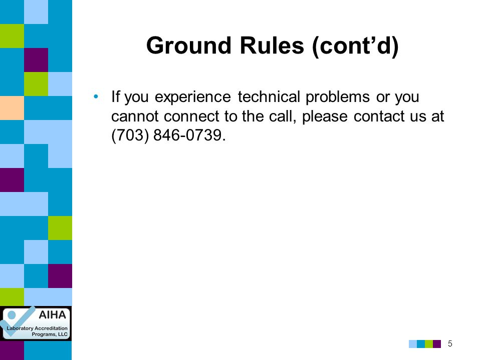 Ground Rules (cont'd) If you experience technical problems or you cannot connect to the call, please contact us at (703) 846-0739.