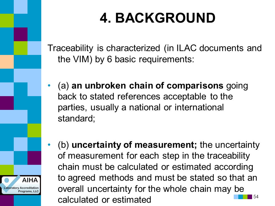 4. BACKGROUND Traceability is characterized (in ILAC documents and the VIM) by 6 basic requirements: