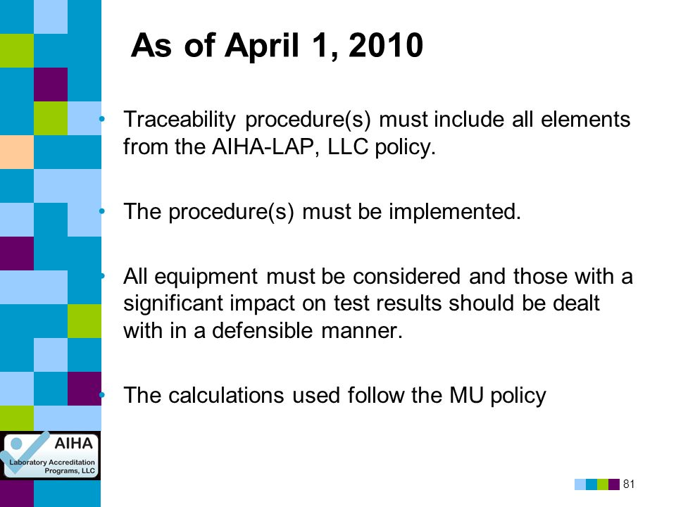As of April 1, 2010 Traceability procedure(s) must include all elements from the AIHA-LAP, LLC policy.