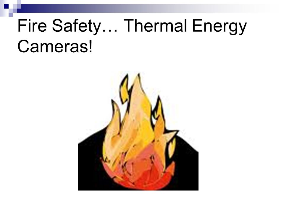 Fire Safety… Thermal Energy Cameras!
