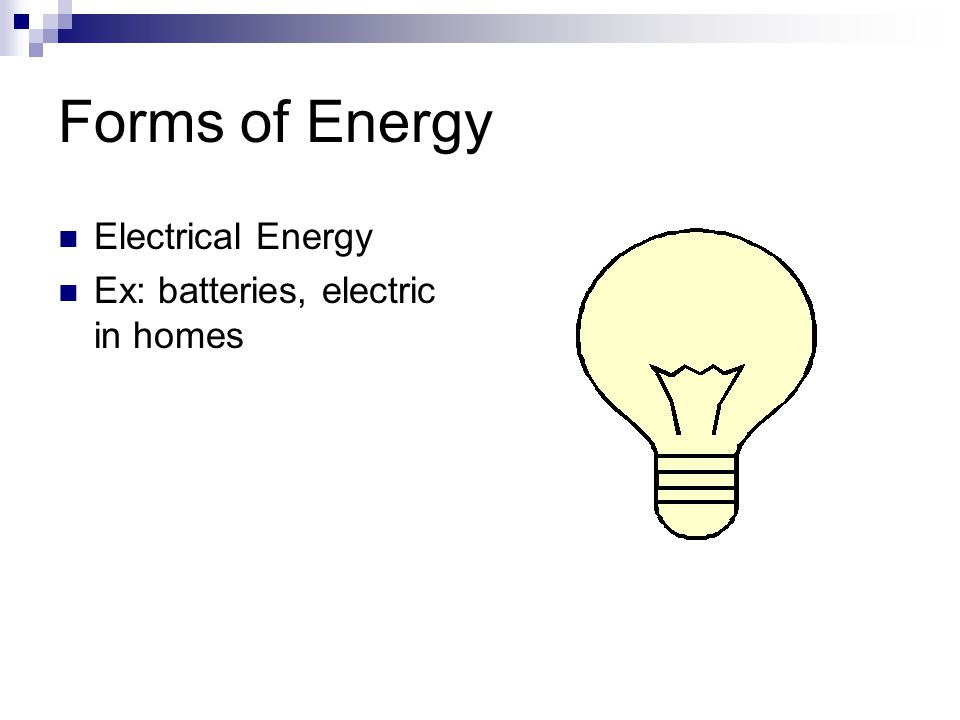 Forms of Energy Electrical Energy Ex: batteries, electric in homes