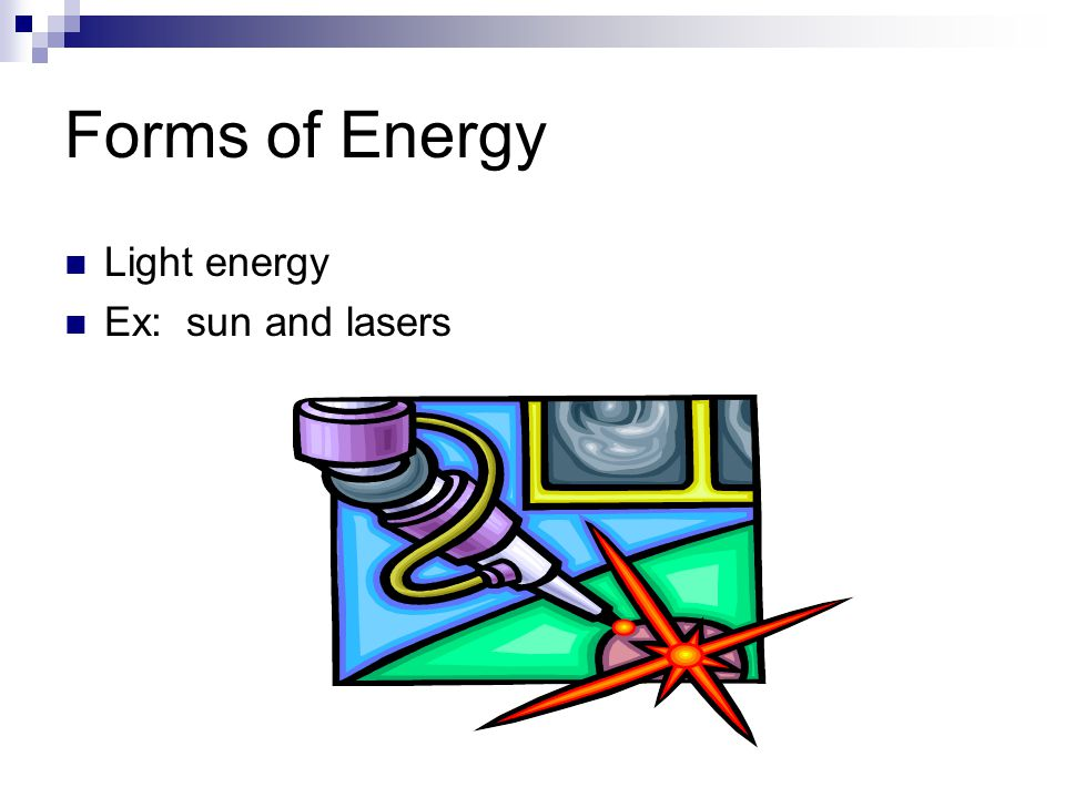 Forms of Energy Light energy Ex: sun and lasers