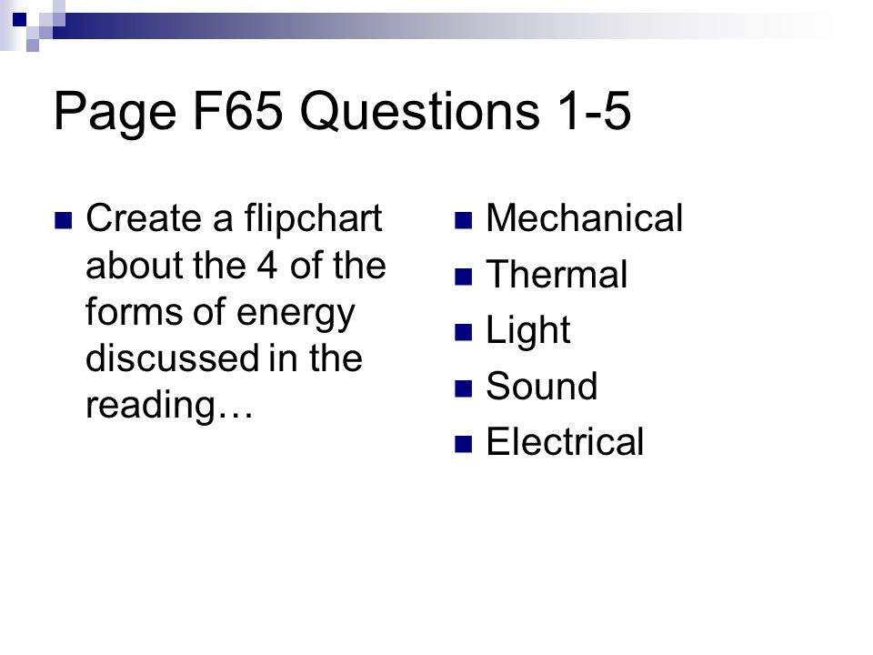 Page F65 Questions 1-5 Create a flipchart about the 4 of the forms of energy discussed in the reading…