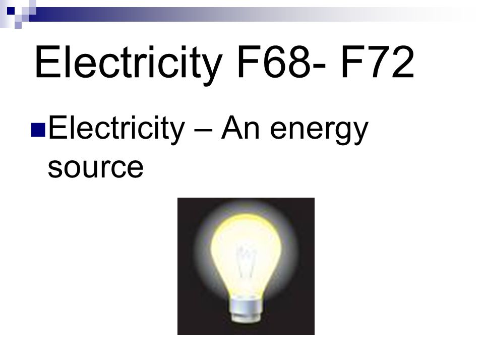 Electricity F68- F72 Electricity – An energy source