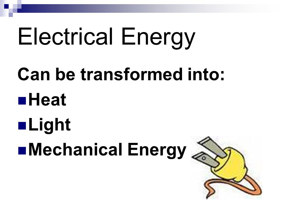 Electrical Energy Can be transformed into: Heat Light