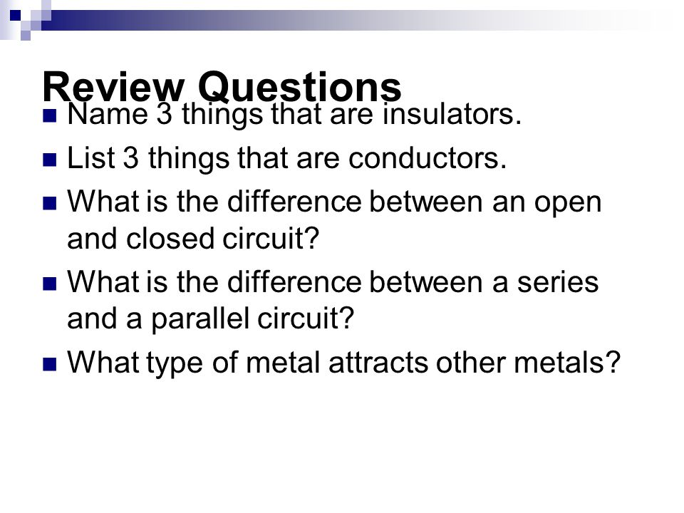 Review Questions Name 3 things that are insulators.