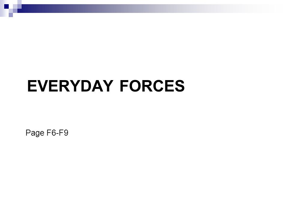 EVERYDAY FORCES Page F6-F9