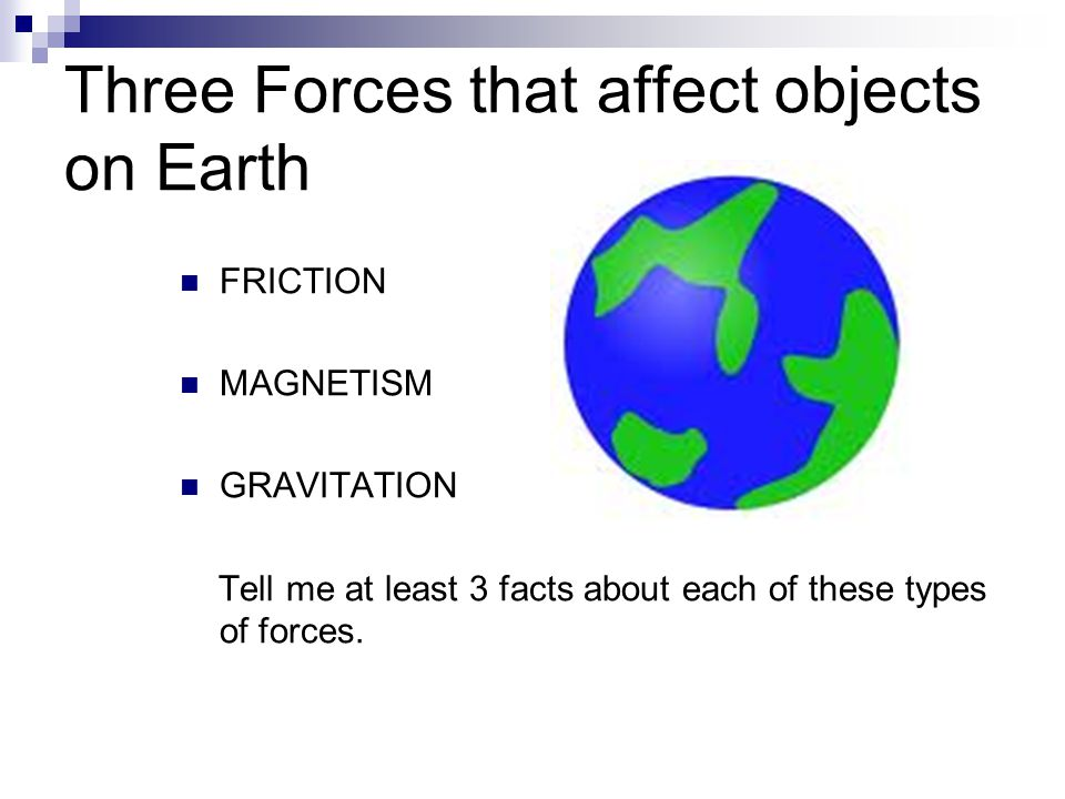Three Forces that affect objects on Earth