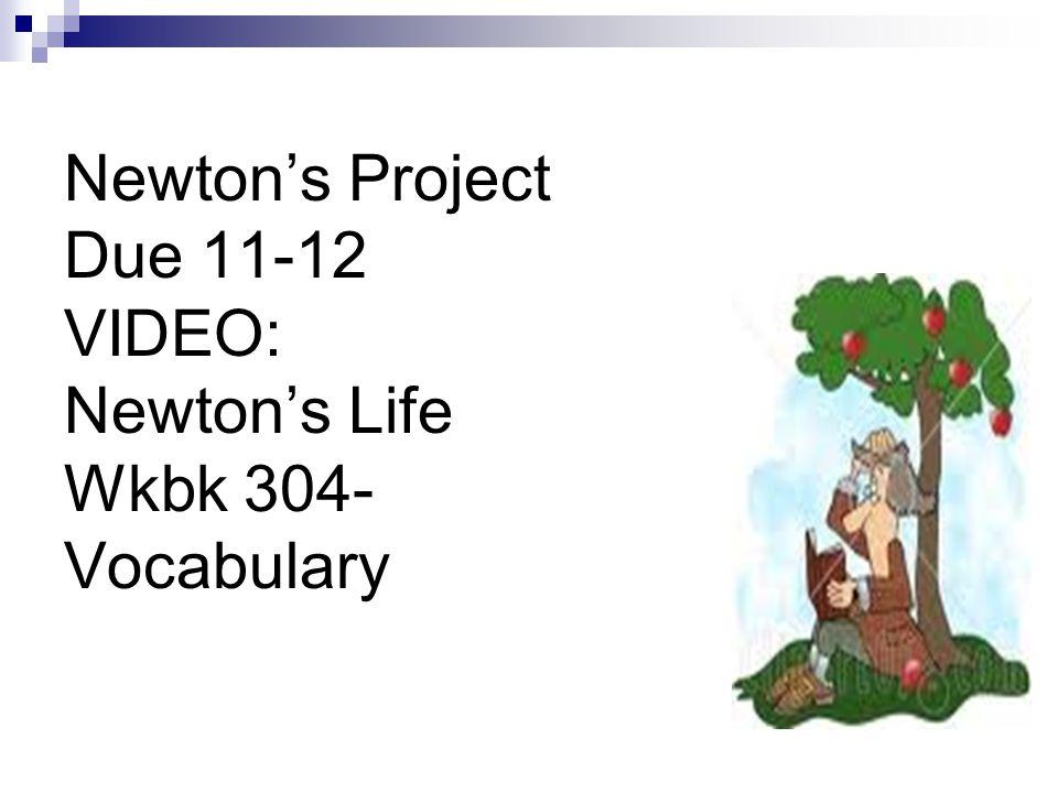 Newton's Project Due 11-12 VIDEO: Newton's Life Wkbk 304- Vocabulary