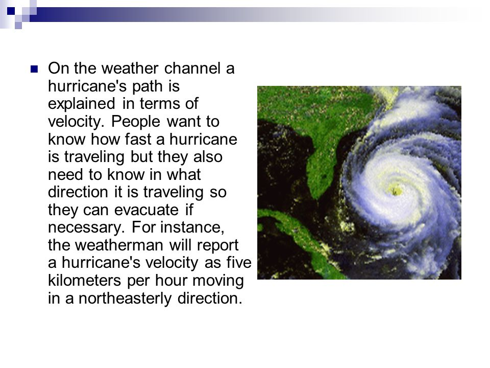 On the weather channel a hurricane s path is explained in terms of velocity.