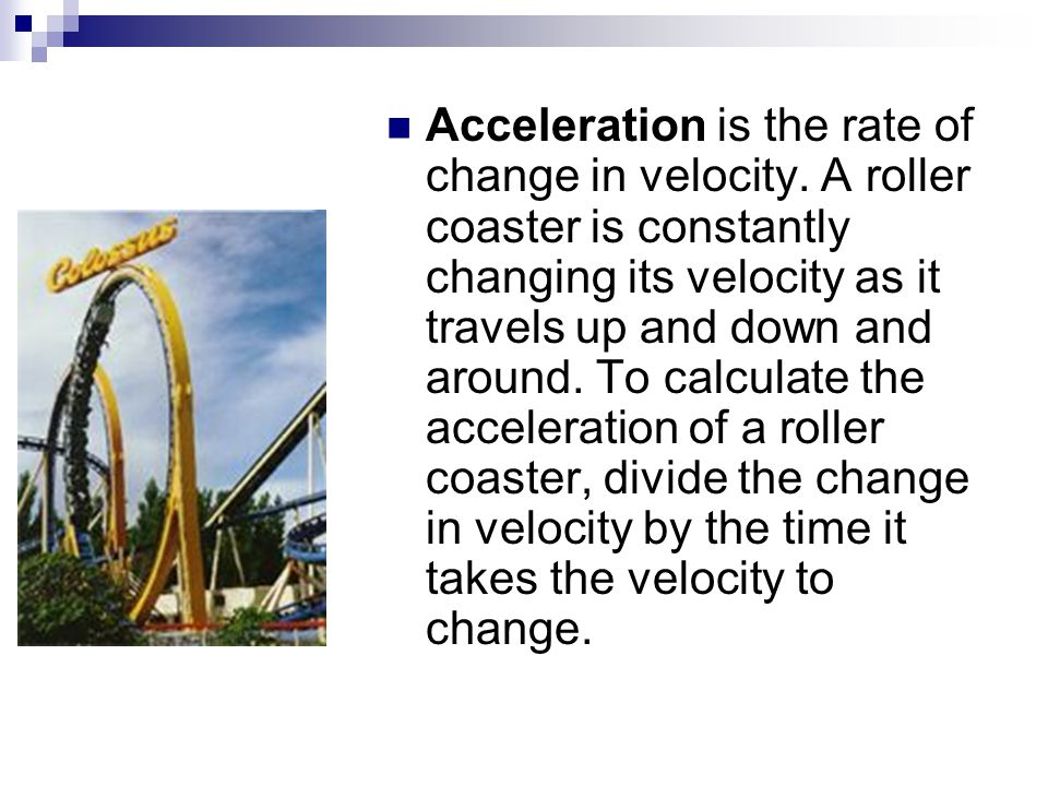 Acceleration is the rate of change in velocity