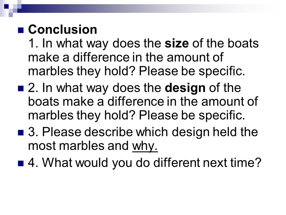 Conclusion 1. In what way does the size of the boats make a difference in the amount of marbles they hold Please be specific.
