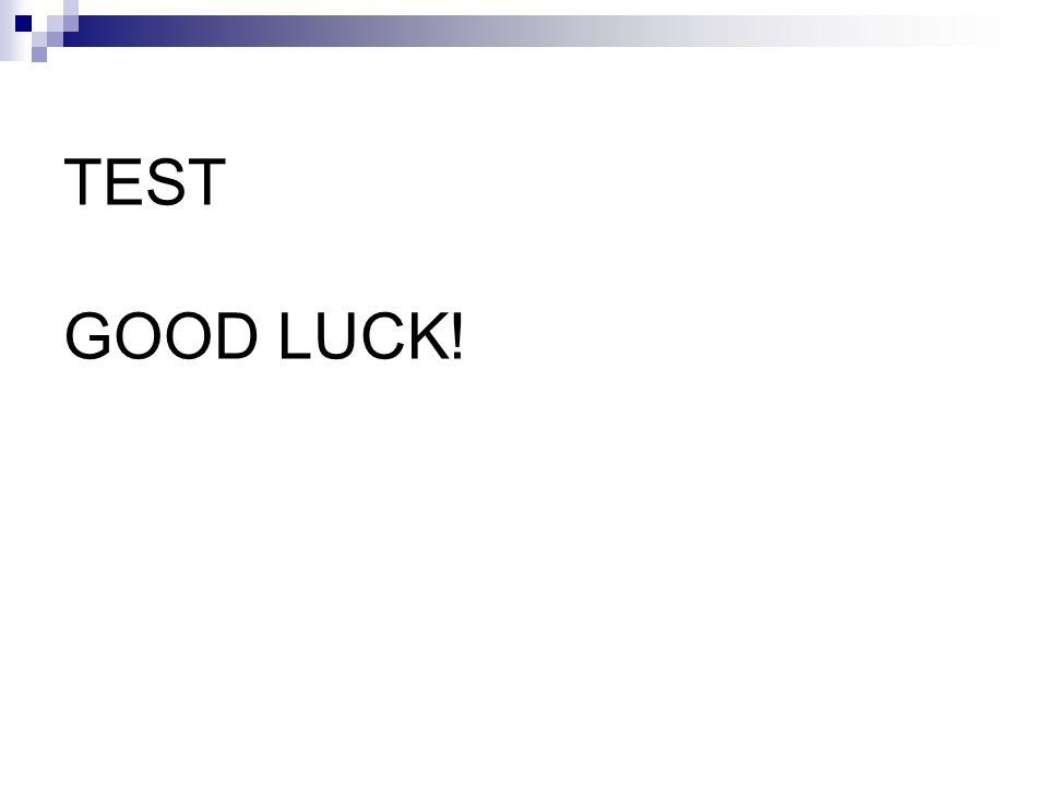 TEST GOOD LUCK!