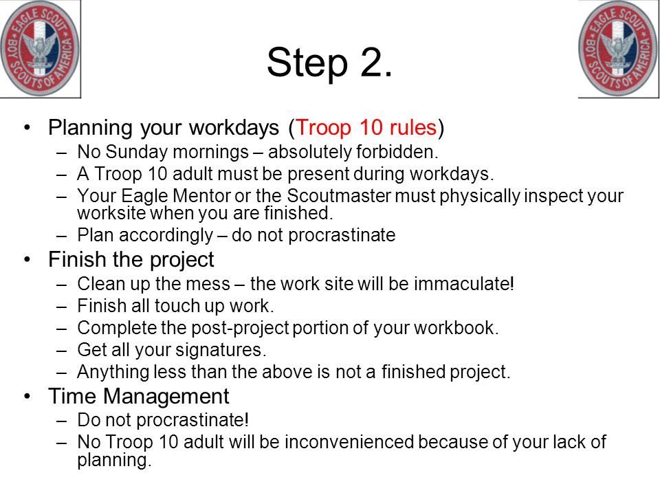 Step 2. Planning your workdays (Troop 10 rules) Finish the project