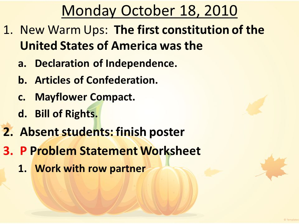 Monday October 18, 2010 New Warm Ups: The first constitution of the United States of America was the.