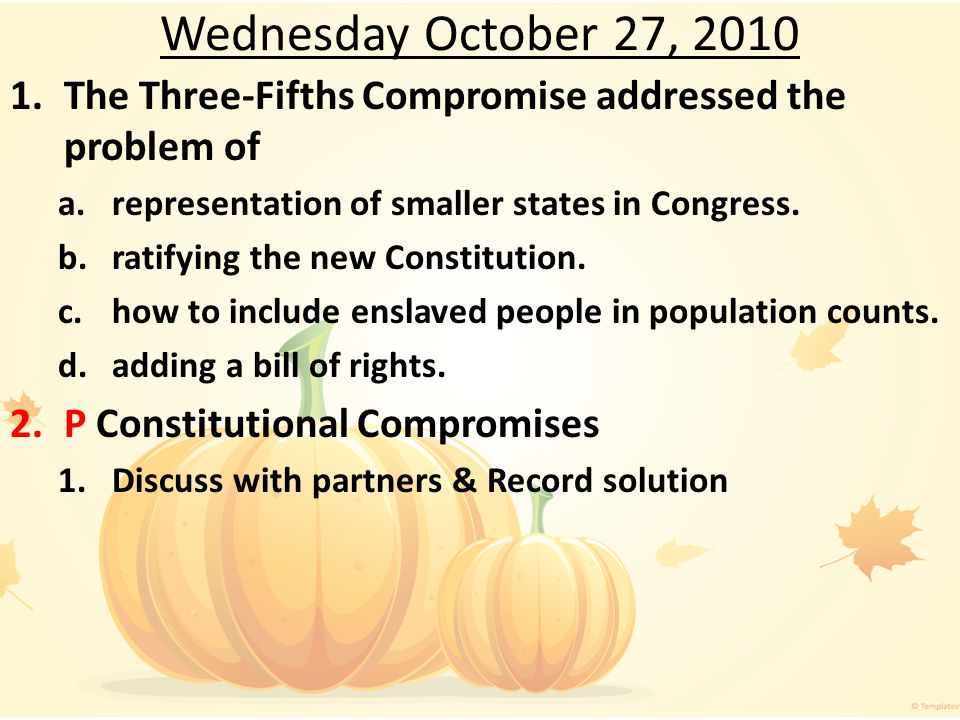 Wednesday October 27, 2010 The Three-Fifths Compromise addressed the problem of. representation of smaller states in Congress.