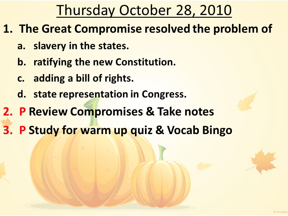 Thursday October 28, 2010 The Great Compromise resolved the problem of