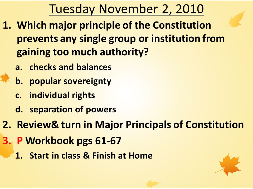 Tuesday November 2, 2010 Which major principle of the Constitution prevents any single group or institution from gaining too much authority