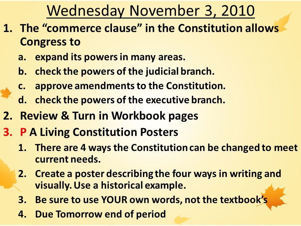 Wednesday November 3, 2010 The commerce clause in the Constitution allows Congress to. expand its powers in many areas.
