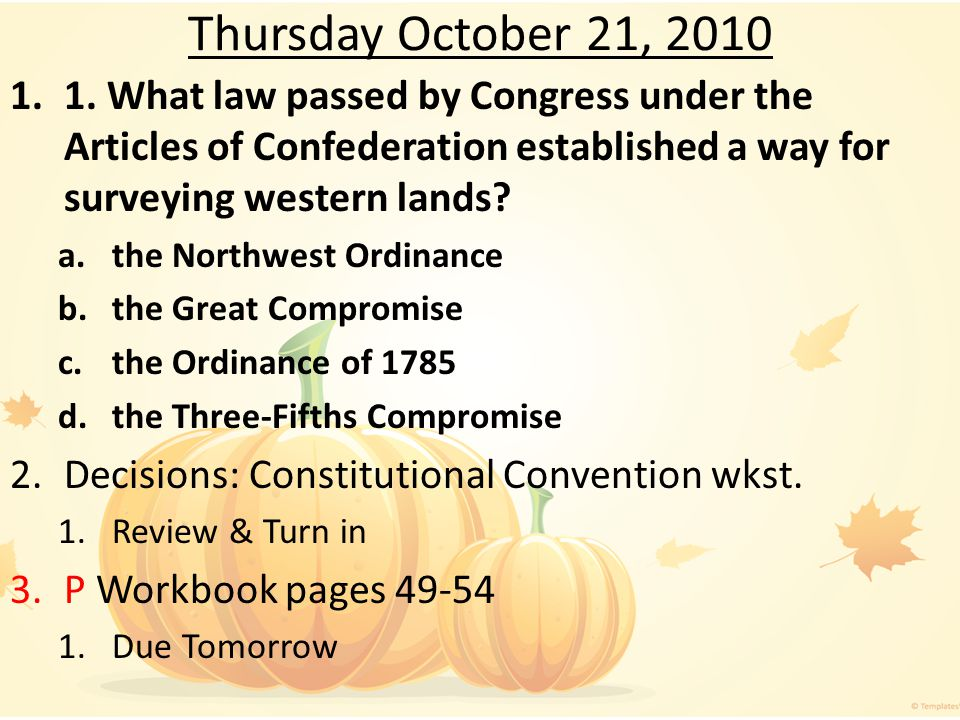 Thursday October 21, 2010 1. What law passed by Congress under the Articles of Confederation established a way for surveying western lands