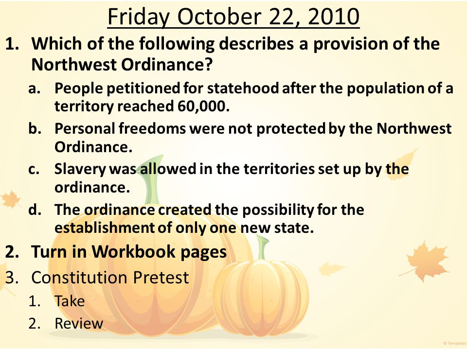 Friday October 22, 2010 Which of the following describes a provision of the Northwest Ordinance