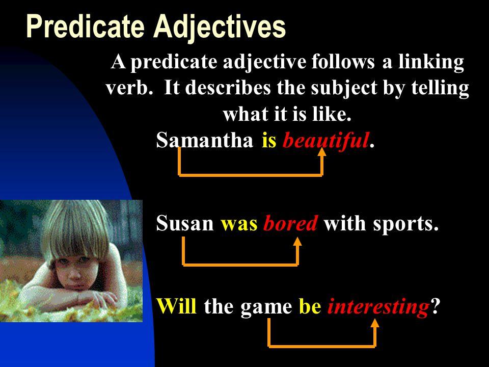Predicate Adjectives Samantha is beautiful.