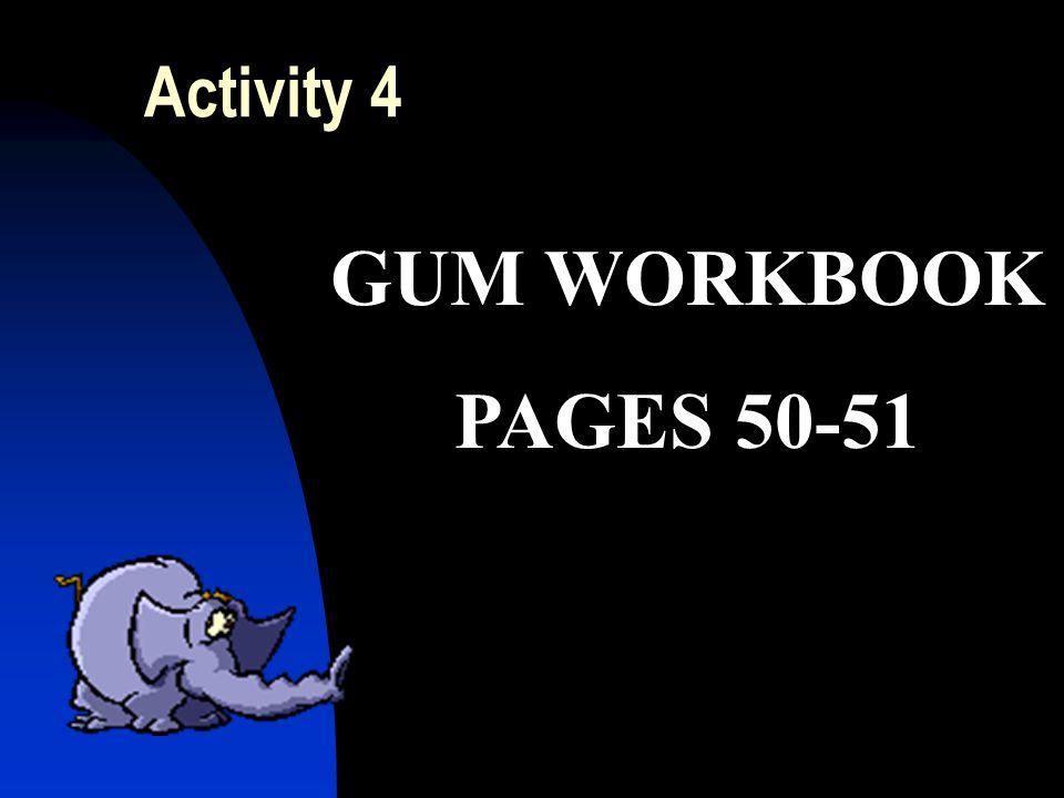 Activity 4 GUM WORKBOOK PAGES 50-51
