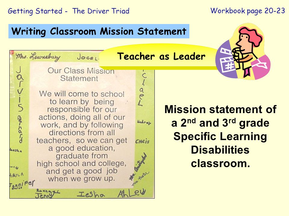 Teacher as Leader Getting Started - The Driver Triad. Workbook page 20-23. Writing Classroom Mission Statement.