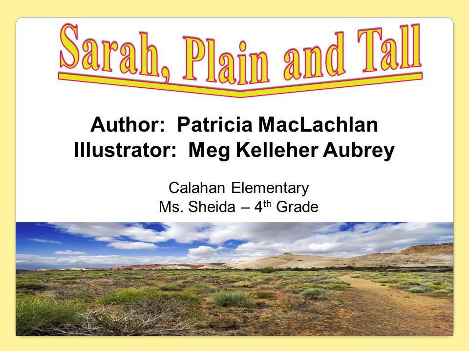 Author: Patricia MacLachlan Illustrator: Meg Kelleher Aubrey