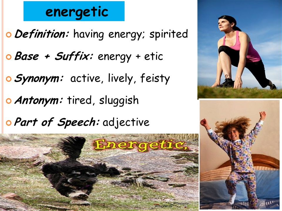 energetic Definition: having energy; spirited