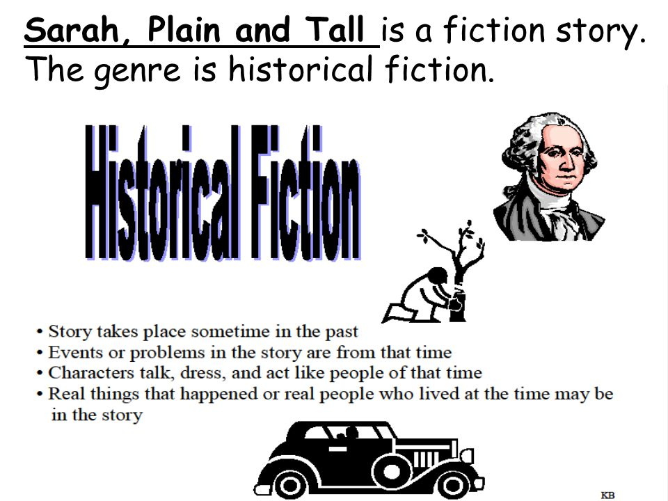 Sarah, Plain and Tall is a fiction story.