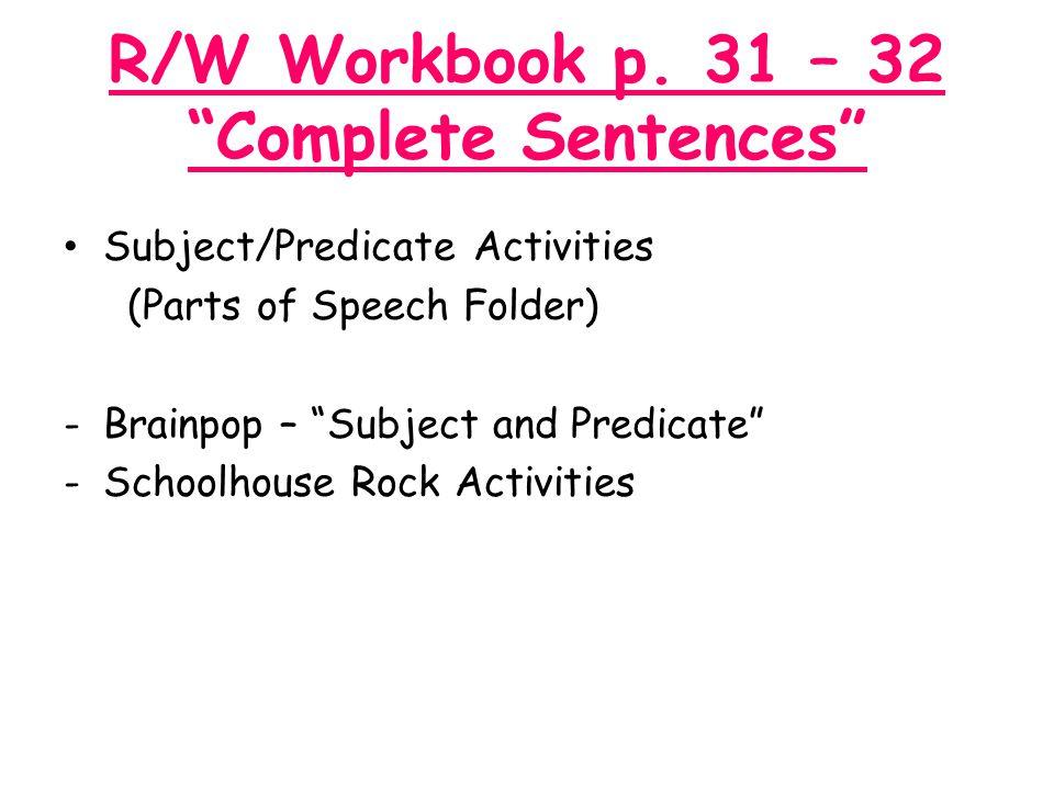 R/W Workbook p. 31 – 32 Complete Sentences