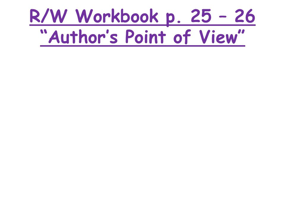 R/W Workbook p. 25 – 26 Author's Point of View