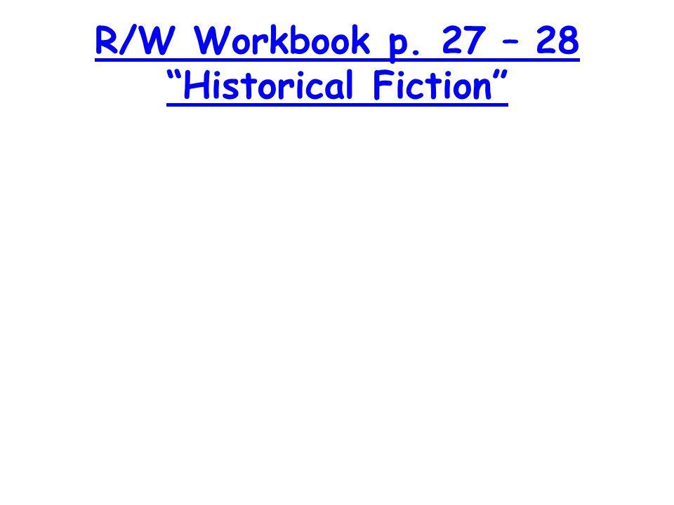 R/W Workbook p. 27 – 28 Historical Fiction