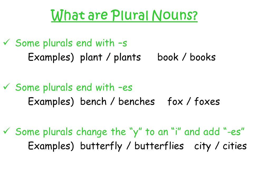 What are Plural Nouns Some plurals end with –s