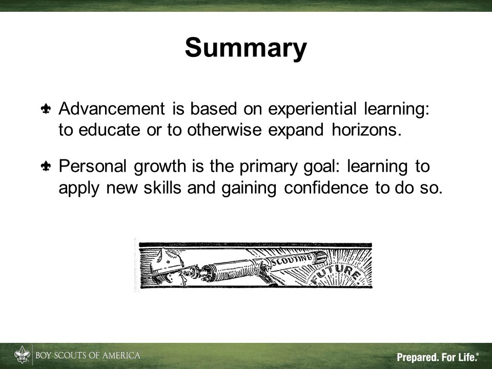 Summary Advancement is based on experiential learning: to educate or to otherwise expand horizons.