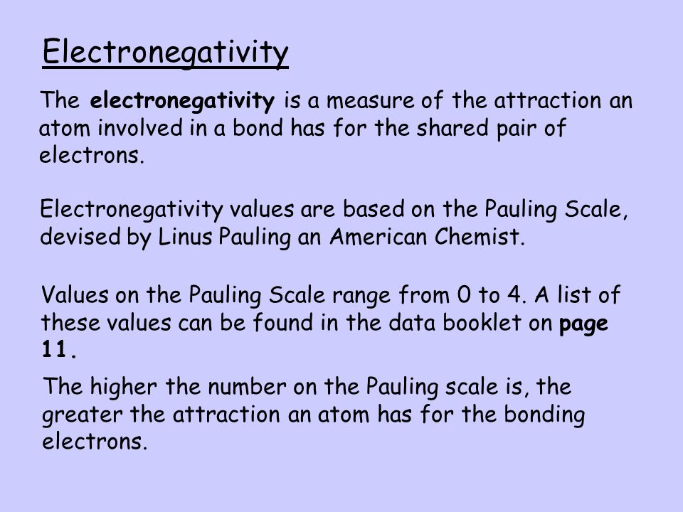 Electronegativity The electronegativity is a measure of the attraction an atom involved in a bond has for the shared pair of electrons.