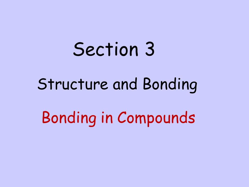 Section 3 Structure and Bonding Bonding in Compounds