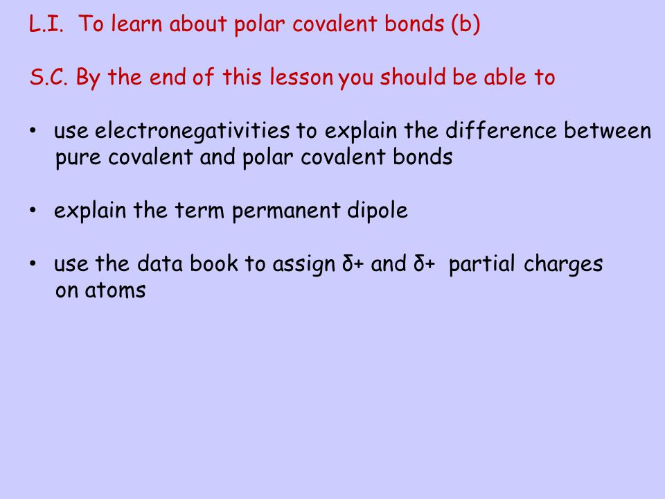 L.I. To learn about polar covalent bonds (b)