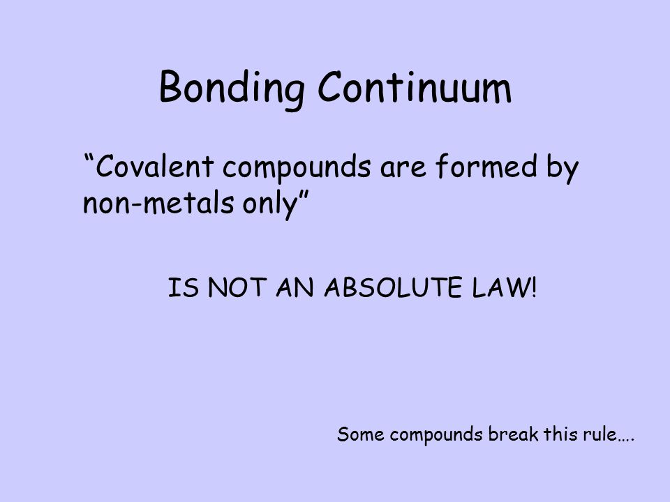 Bonding Continuum Covalent compounds are formed by non-metals only