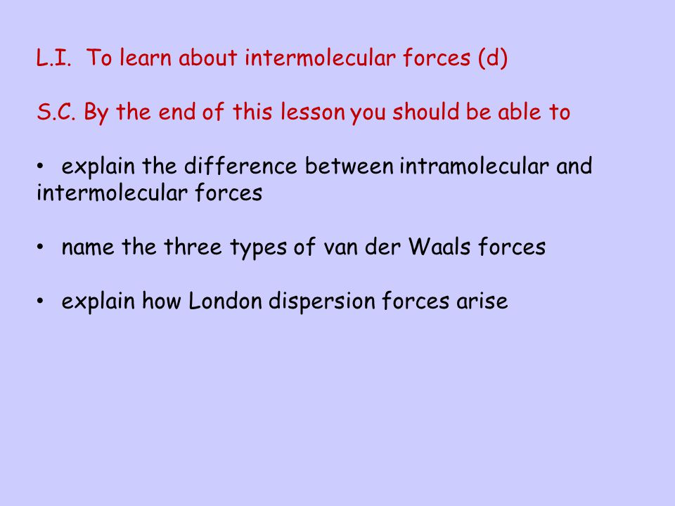 L.I. To learn about intermolecular forces (d)