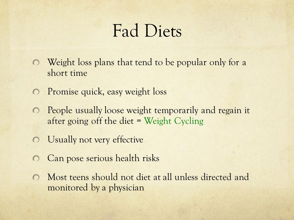 Fad Diets Weight loss plans that tend to be popular only for a short time. Promise quick, easy weight loss.