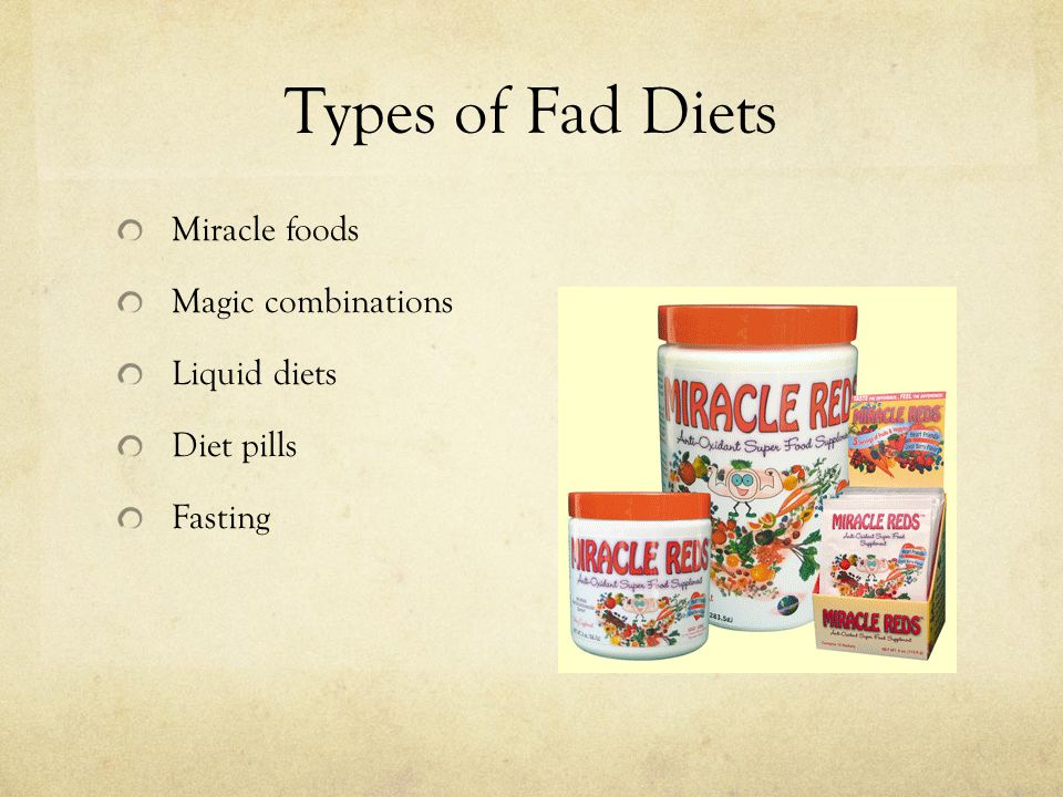 Types of Fad Diets Miracle foods Magic combinations Liquid diets