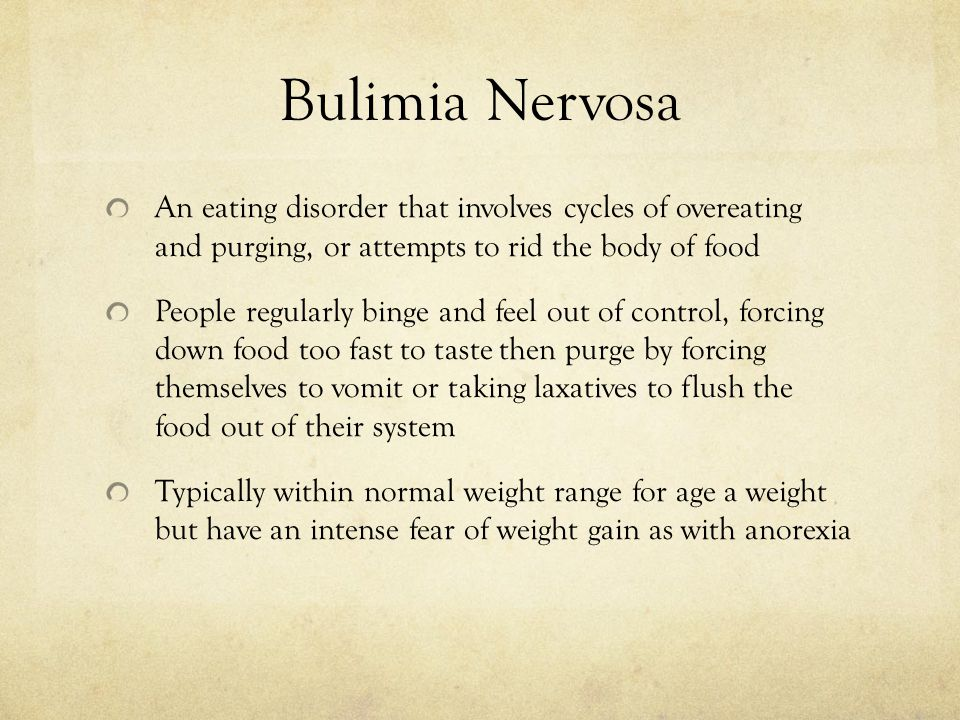 Bulimia Nervosa An eating disorder that involves cycles of overeating and purging, or attempts to rid the body of food.