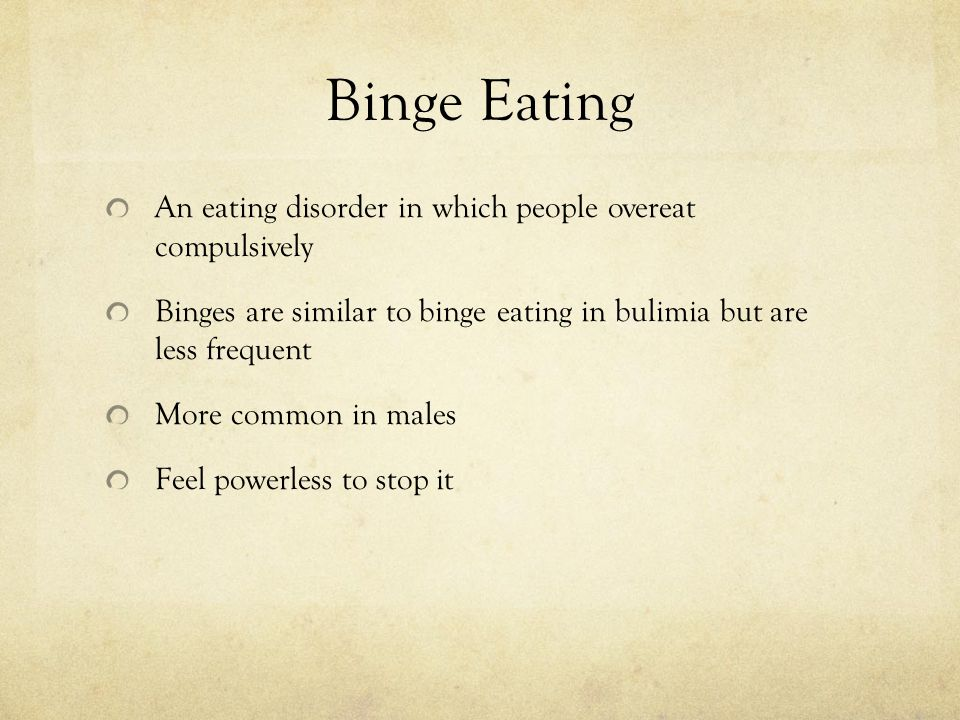 Binge Eating An eating disorder in which people overeat compulsively